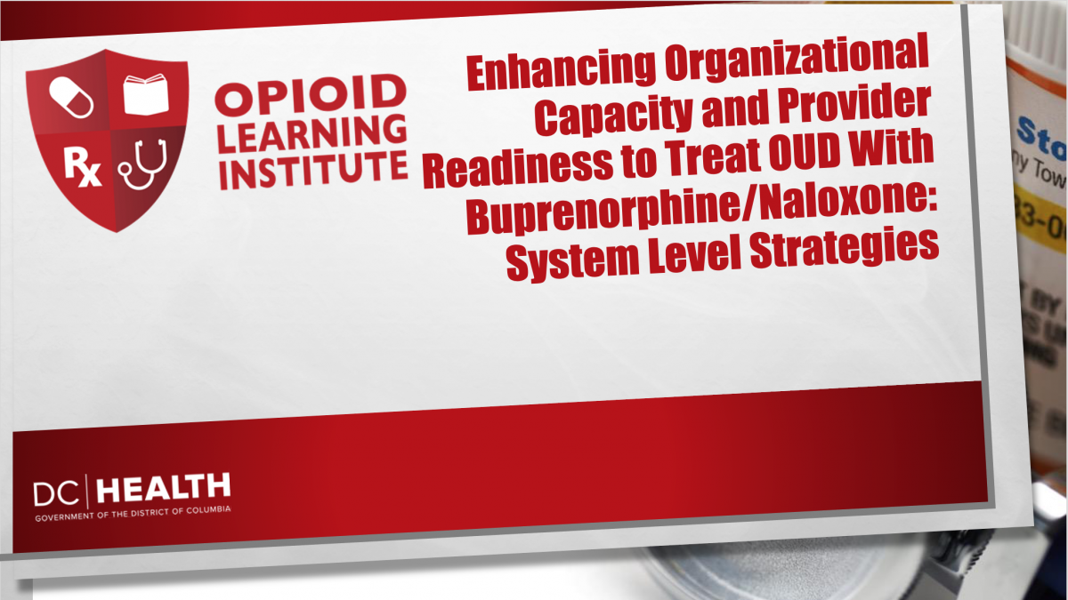 Enhancing Organizational Capacity and Provider Readiness to Treat OUD With Buprenorphine/Naloxone: System Level Strategies